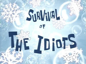 Titlecard Survival of the Idiots.jpg