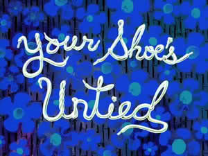 Titlecard Your Shoe's Untied.jpg
