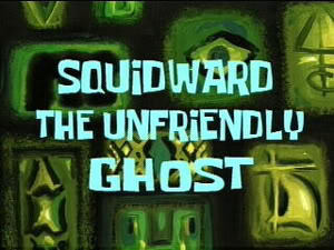 Titlecard-Squidward the Unfriendly Ghost.jpg