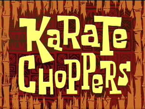 Titlecard-Karate Choppers.jpg
