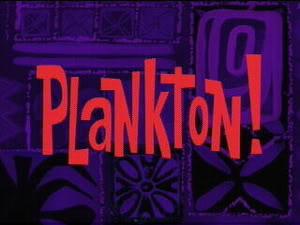 Plankton! (Episode) – From SpongePedia, the biggest