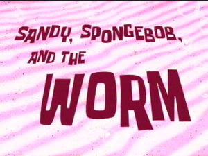 Titlecard Sandy, SpongeBob, and the Worm.jpg
