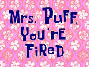 File:Mrs. Puff, You're Fired.jpg