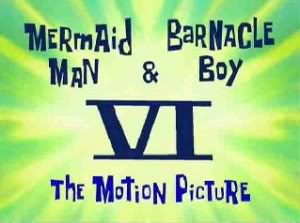 File:Titlecard-Mermaid Man and Barnacle Boy VI-The Motion Picture.jpg