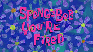 SpongeBob You're Fired.jpg
