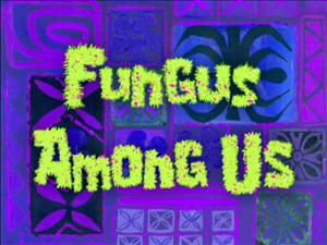 Fungus Among Us Episode From Spongepedia The Biggest