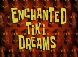 Enchanted Tiki Dreams Episode From Spongepedia The