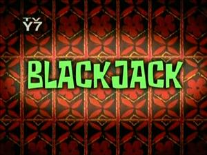BlackJack (Episode) – From SpongePedia, the biggest