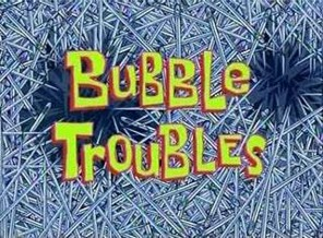 Bubbletroubles.jpg