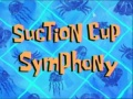 Titlecard-Suction Cup Symphony.jpg