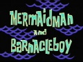 Titlecard Mermaid Man and Barnacle Boy.jpg