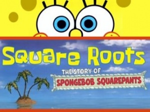 Square Roots: The Story of SpongeBob SquarePants – From