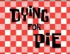 Titlecard-Dying For Pie.jpg