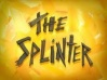 The Splinter.jpg