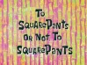 Titlecard-To SquarePants or Not to SquarePants.jpg