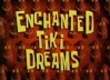 Titlecard Enchanted Tiki Dreams.jpg