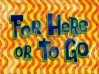 Titlecard For Here or to Go.jpg